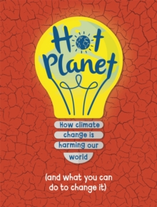 Hot Planet : How climate change is harming Earth (and what you can do to help), Hardback Book