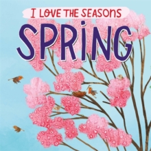 I Love the Seasons: Spring, Hardback Book