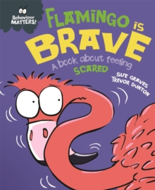 Behaviour Matters: Flamingo is Brave : A book about feeling scared, Hardback Book