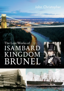 The Lost Works of Isambard Kingdom Brunel, Paperback / softback Book