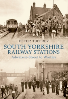 South Yorkshire Railway Stations : Adwick-le-Street to Wortley, Paperback Book