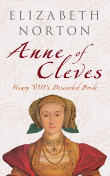 Anne of Cleves : Henry VIII's Discarded Bride, Paperback / softback Book