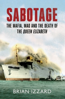 Sabotage : The Mafia, Mao and the Death of the Queen Elizabeth, Paperback Book