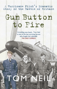 Gun Button to Fire : A Hurricane Pilot's Dramatic Story of the Battle of Britain, Paperback / softback Book