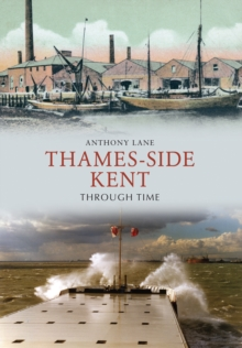 Thames-side Kent Through Time, Paperback / softback Book