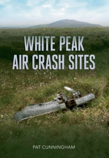 White Peak Air Crash Sites, Paperback Book