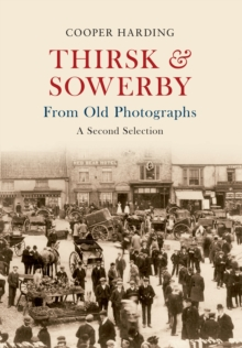 Thirsk & Sowerby from Old Photographs : A Second Selection, Paperback Book