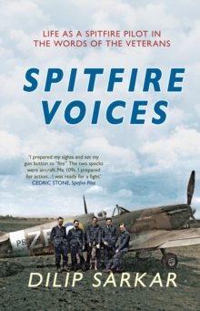 Spitfire Voices : Life as a Spitfire Pilot in the Words of the Veterans, Paperback / softback Book