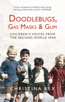 Doodlebugs, Gas Masks & Gum : Children's Voices from the Second World War, Paperback / softback Book