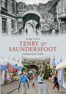 Tenby & Saundersfoot Through Time, Paperback / softback Book