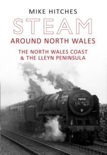 Steam Around North Wales : The North Wales Coast and the Lleyn Peninsular, Paperback / softback Book