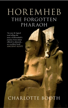 Horemheb : The Forgotten Pharaoh, EPUB eBook
