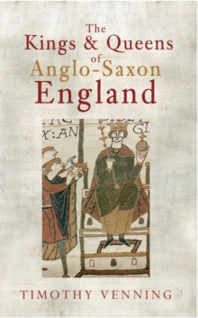 The Kings & Queens of Anglo-Saxon England, Paperback / softback Book