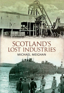 Scotland's Lost Industries, Paperback Book
