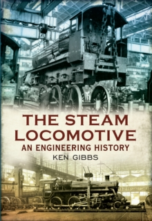 The Steam Locomotive : An Engineering History, Paperback / softback Book
