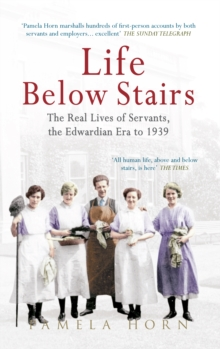 Life Below Stairs: The Real Lives of Servants, the Edwardian Era to 1939, Paperback / softback Book