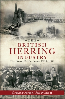The British Herring Industry : The Steam Drifter Years 1900-1960, Paperback / softback Book