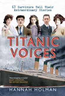 Titanic Voices : 63 Survivors Tell Their Extraordinary Stories, Paperback Book