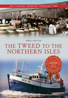 The Tweed to the Northern Isles The Fishing Industry Through Time, Paperback Book