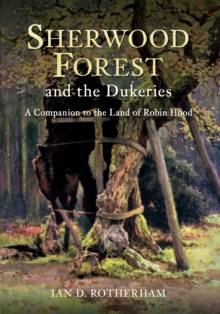 Sherwood Forest & the Dukeries : A Companion to the Land of Robin Hood, Paperback Book