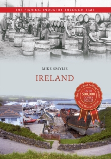 Ireland The Fishing Industry Through Time, Paperback / softback Book