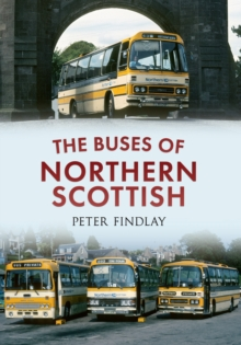 The Buses of Northern Scottish : from Alexanders (Northern) to Stagecoach, Paperback Book
