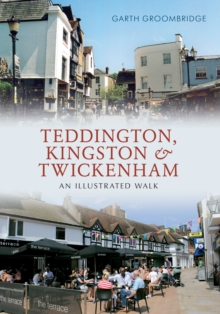 Teddington, Kingston & Twickenham : An Illustrated Walk, Paperback / softback Book