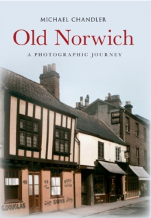 Old Norwich : A Photographic Journey, Paperback Book