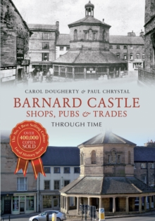 Barnard Castle Shops, Pubs & Trades Through Time, Paperback / softback Book