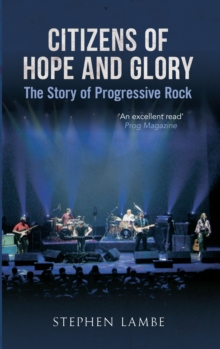 Citizens of Hope and Glory : The Story of Progressive Rock, Paperback Book