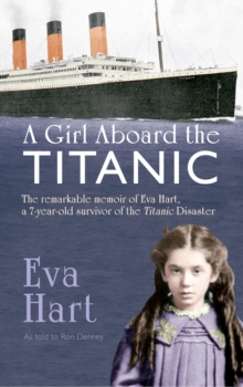 A Girl Aboard the Titanic : The Remarkable Memoir of EVA Hart, a 7-year-old Survivor of the Titanic Disaster, Paperback Book
