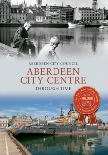 Aberdeen City Centre Through Time, Paperback / softback Book