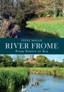The River Frome : From Source to Sea, Paperback / softback Book