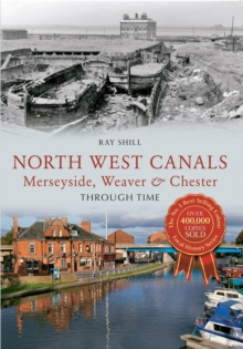 North West Canals Merseyside, Weaver & Chester Through Time, Paperback / softback Book