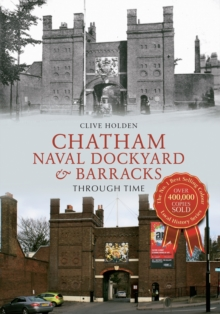 Chatham Naval Dockyard & Barracks Through Time, Paperback / softback Book