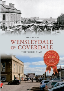 Wensleydale & Coverdale Through Time, Paperback Book