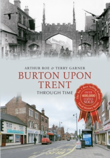 Burton Upon Trent Through Time, Paperback / softback Book