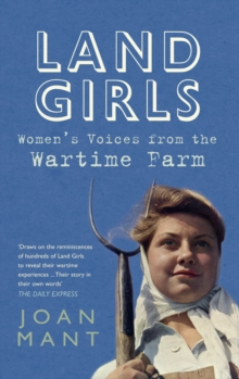 Land Girls : Women's Voices from the Wartime Farm, Paperback Book