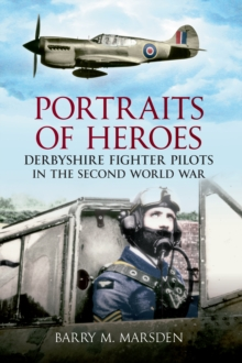 Portraits of Heroes : Derbyshire Fighter Pilots in the Second World War, EPUB eBook