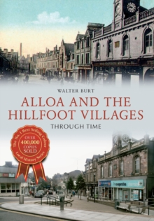 Alloa and the Hillfoot Villages Through Time, Paperback / softback Book