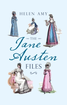 The Jane Austen Files : A Complete Anthology of Letters & Family Recollections, Hardback Book