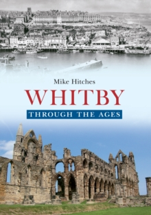 Whitby Through the Ages, Paperback Book