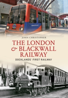 The London & Blackwall Railway : Dockland's First Railway, EPUB eBook