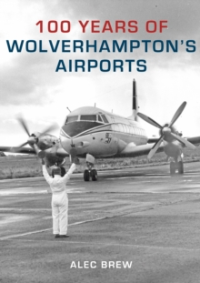 100 Years of Wolverhampton's Airports, EPUB eBook