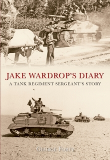 Jake Wardrop's Diary : A Tank Regiment Sergeant's Story, EPUB eBook