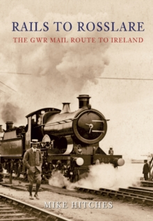 Rails to Rosslare : The GWR Mail Route to Ireland, EPUB eBook