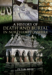 A History of Death and Burial in Northamptonshire, EPUB eBook