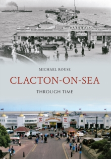 Clacton-on-Sea Through Time, EPUB eBook