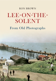 Lee-on-the-Solent From Old Photographs, EPUB eBook