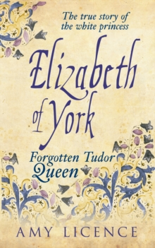 Elizabeth of York : The Forgotten Tudor Queen, Paperback / softback Book